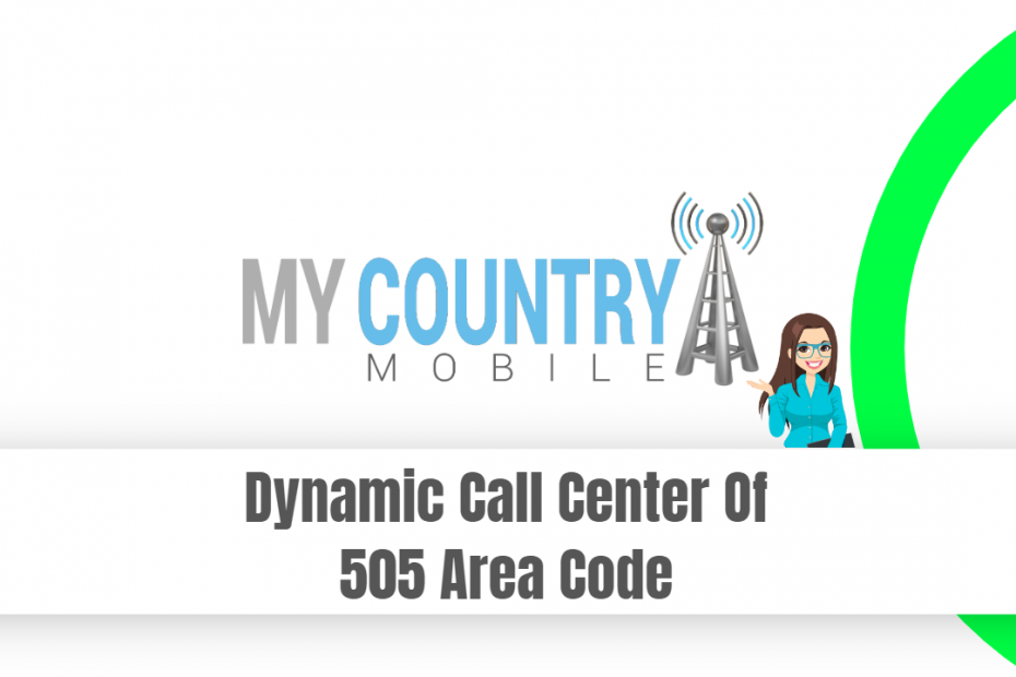 Dynamic Call Center Of 505 Area Code - My Country Mobile