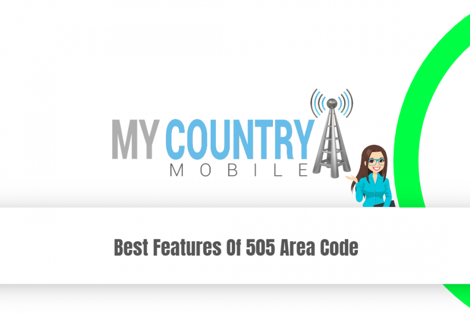 Best Features Of 505 Area Code - My Country Mobile