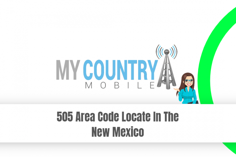 505 Area Code Locate In The New Mexico - My Country Mobile