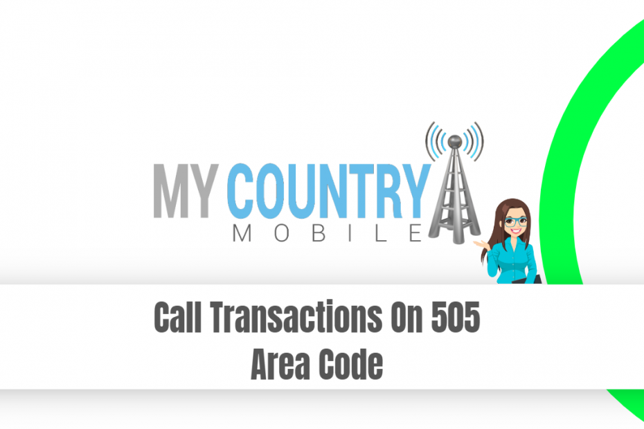 Call Transactions On 505 Area Code - My Country Mobile