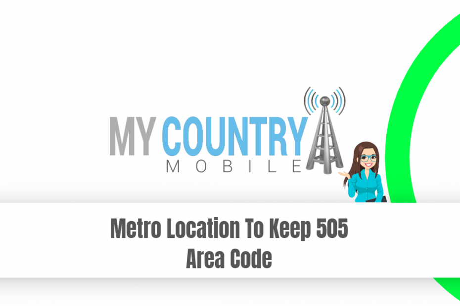 Metro Location To Keep 505 Area Code - My Country Mobile